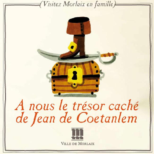 """Cette image est la couverture du livret jeu qui invite les gens à visiter Morlaix en famille. Sur ce format carré, il est écrit en rouge """"A nous le Trésor caché de Coetanlem"""". Ce titre est surmonté d'un petit dessin d'un coffre de corsaire sur lequel est posé un sabre et une chaussure de pirate.. Tout le reste de cette page est beige avec un liseret noir et le logo de la ville de Morlaix dans le bas."""